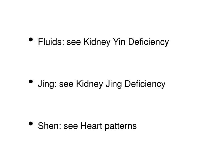 Fluids: see Kidney Yin Deficiency