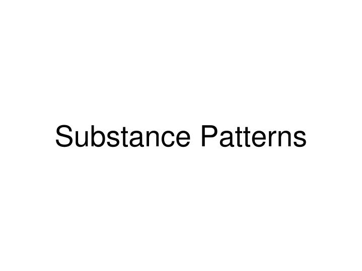 Substance Patterns