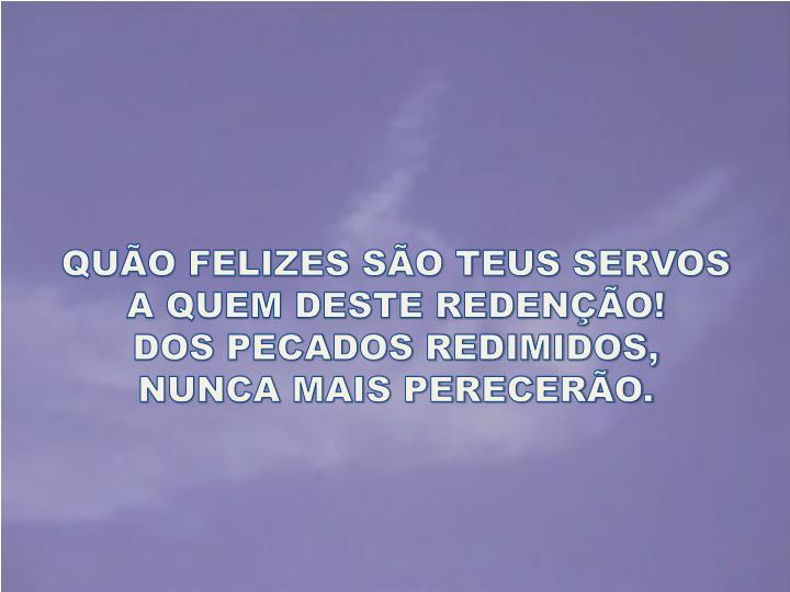 QUÃO FELIZES SÃO TEUS SERVOS