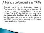 a rodada do uruguai e as trims1