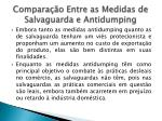 compara o entre as medidas de salvaguarda e antidumping