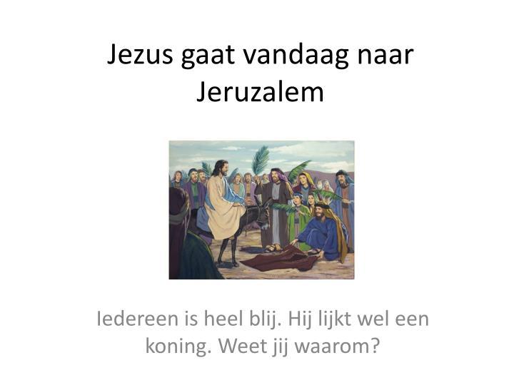 Jezus gaat vandaag naar Jeruzalem