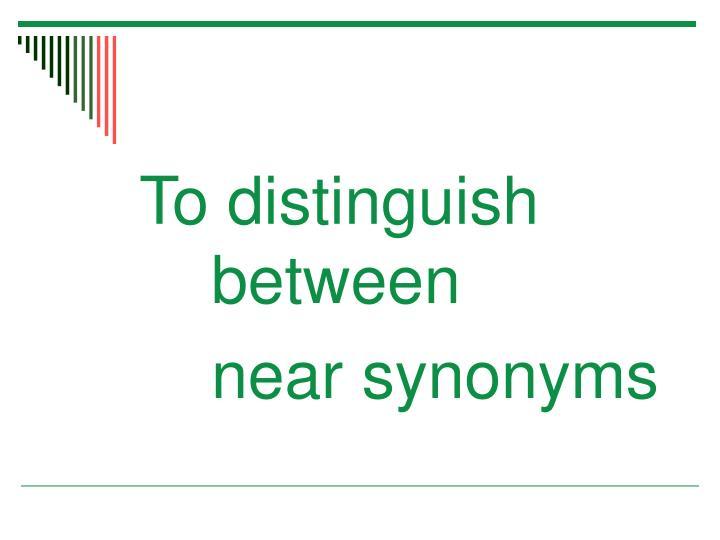 To distinguish between