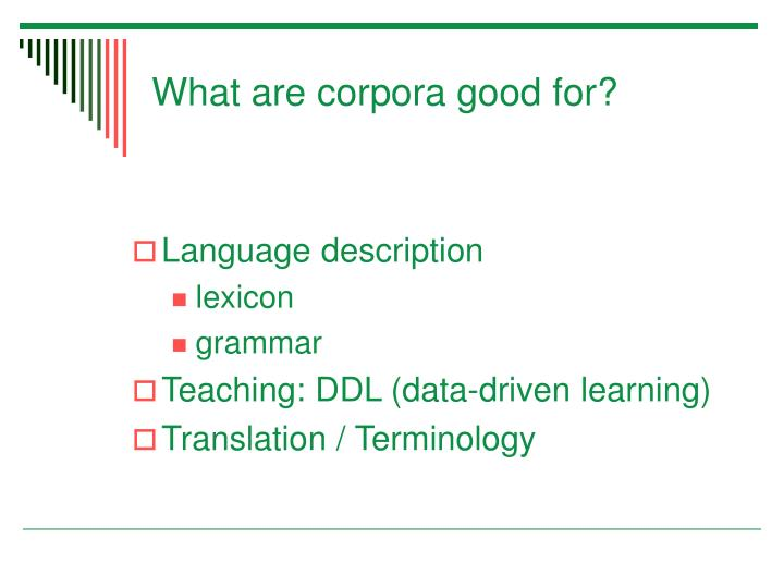 What are corpora good for?