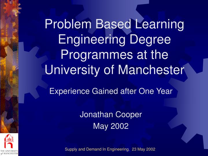 Problem based learning engineering degree programmes at the university of manchester