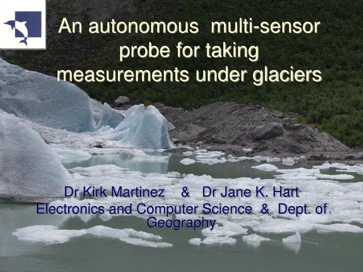 An autonomous multi sensor probe for taking measurements under glaciers