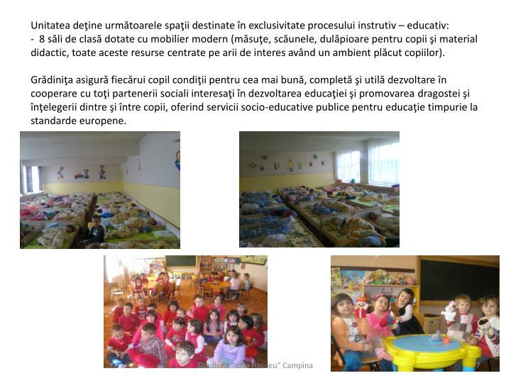 Unitatea deţine următoarele spaţii destinate în exclusivitate procesului instrutiv – educativ: