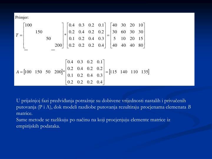 U prijašnjoj fazi predviđanja potražnje su dobivene vrijednosti nastalih i privučenih putovanja (P i A), dok modeli razdiobe putovanja rezultiraju procjenama elemenata