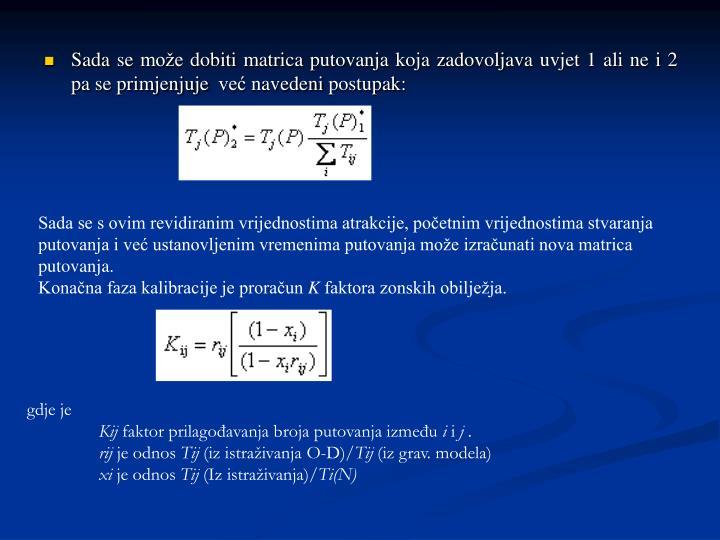 Sada se može dobiti matrica putovanja koja zadovoljava uvjet 1 ali ne i 2 pa se primjenjuje  već navedeni postupak: