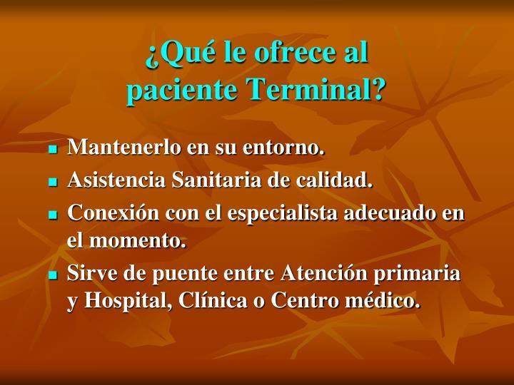 ¿Qué le ofrece al paciente Terminal?