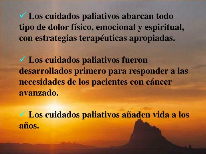Los cuidados paliativos abarcan todo tipo de dolor físico, emocional y espiritual, con estrategias terapéuticas apropiadas.