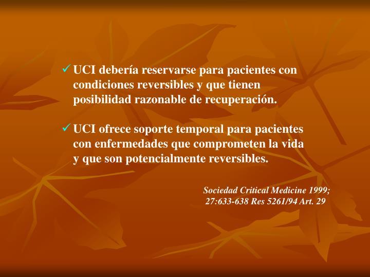 UCI debería reservarse para pacientes con condiciones reversibles y que tienen posibilidad razonable de recuperación.