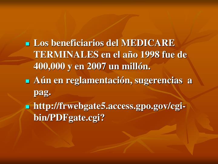 Los beneficiarios del MEDICARE TERMINALES en el año 1998 fue de 400,000 y en 2007 un millón.
