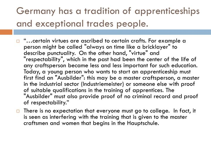 Germany has a tradition of apprenticeships and exceptional trades people.