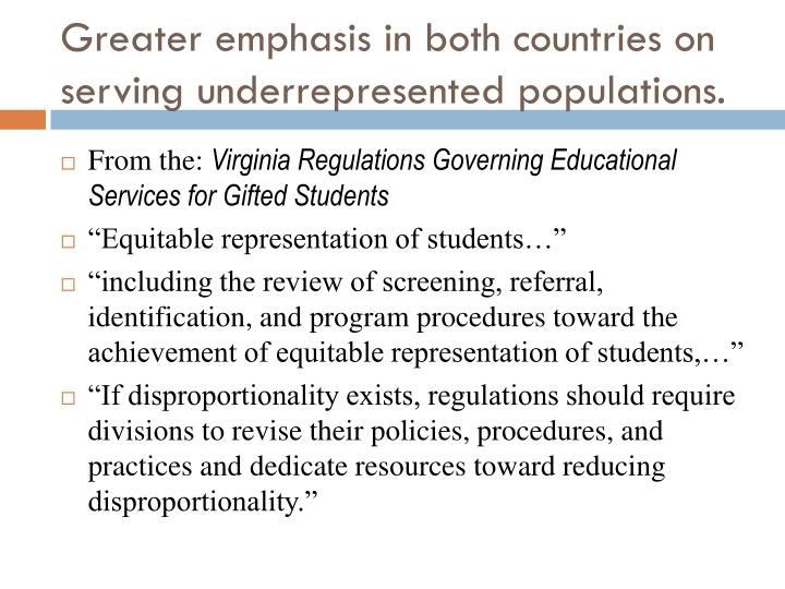 Greater emphasis in both countries on serving underrepresented populations.