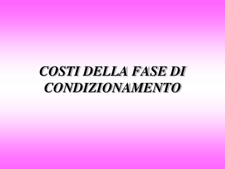COSTI DELLA FASE DI CONDIZIONAMENTO