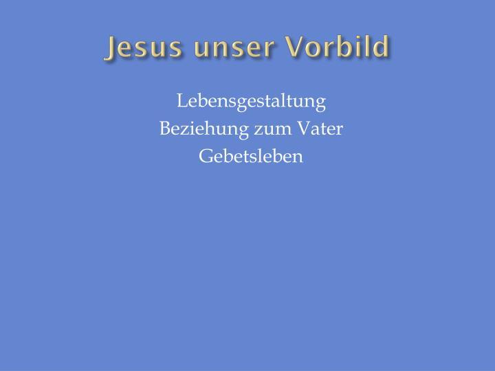 Jesus unser Vorbild