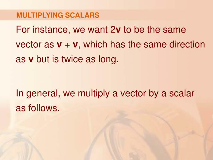 MULTIPLYING SCALARS