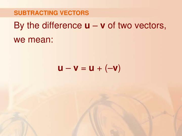 SUBTRACTING VECTORS