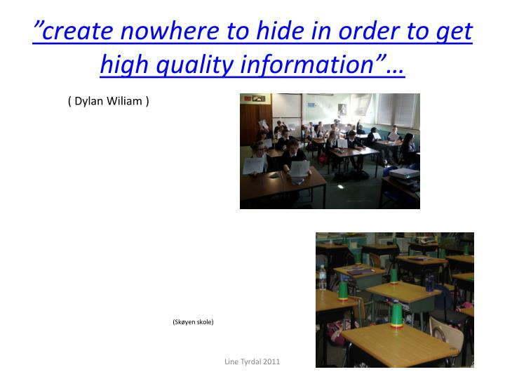 """create nowhere to hide in order to get high quality information""…"