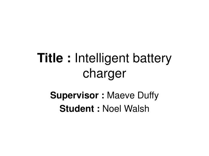 Title intelligent battery charger