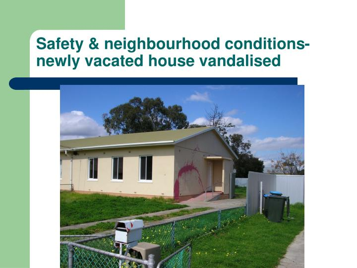 Safety & neighbourhood conditions- newly vacated house vandalised