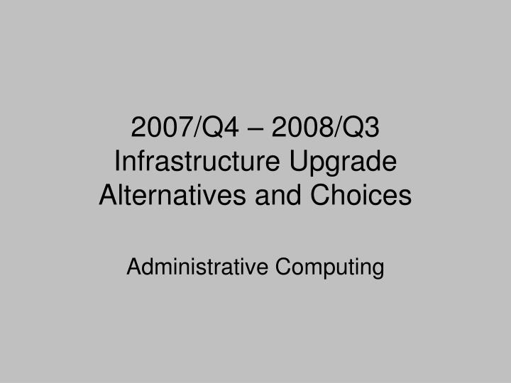 2007 q4 2008 q3 infrastructure upgrade alternatives and choices
