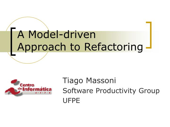 A Model-driven Approach to Refactoring