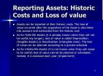 reporting assets historic costs and loss of value