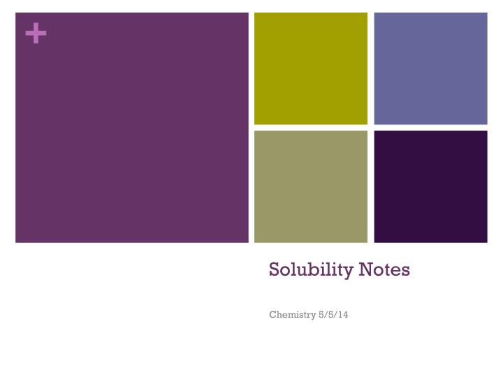 Solubility notes