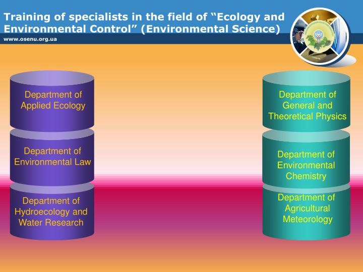 "Training of specialists in the field of ""Ecology and Environmental Control"" (Environmental Science)"