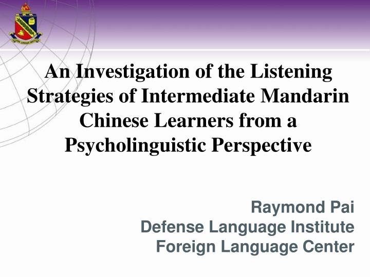 An Investigation of the Listening Strategies of Intermediate Mandarin Chinese Learners from a Psycholinguistic Perspective