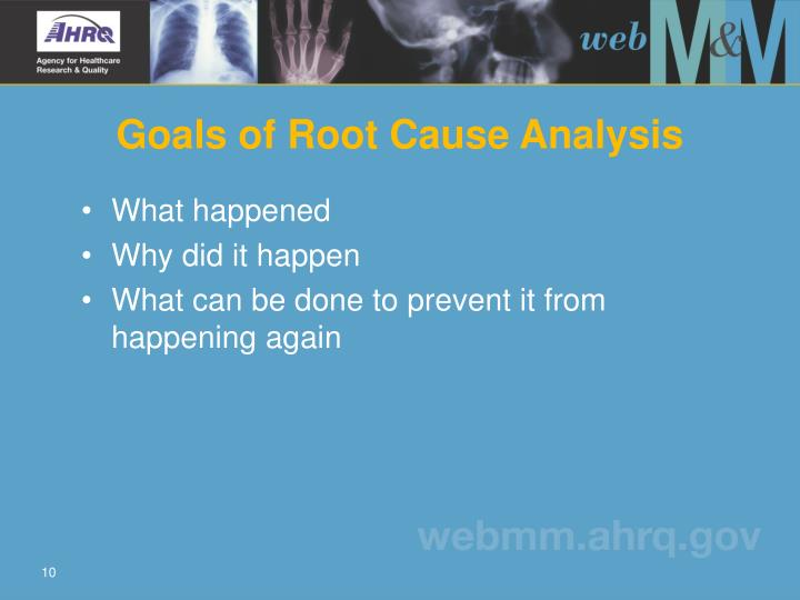 Goals of Root Cause Analysis