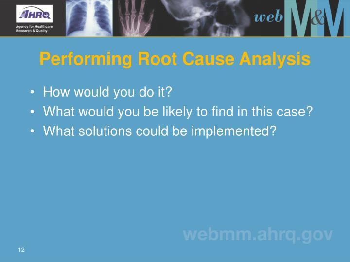Performing Root Cause Analysis