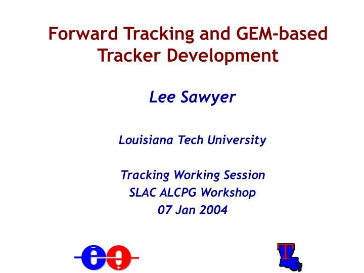Forward tracking and gem based tracker development