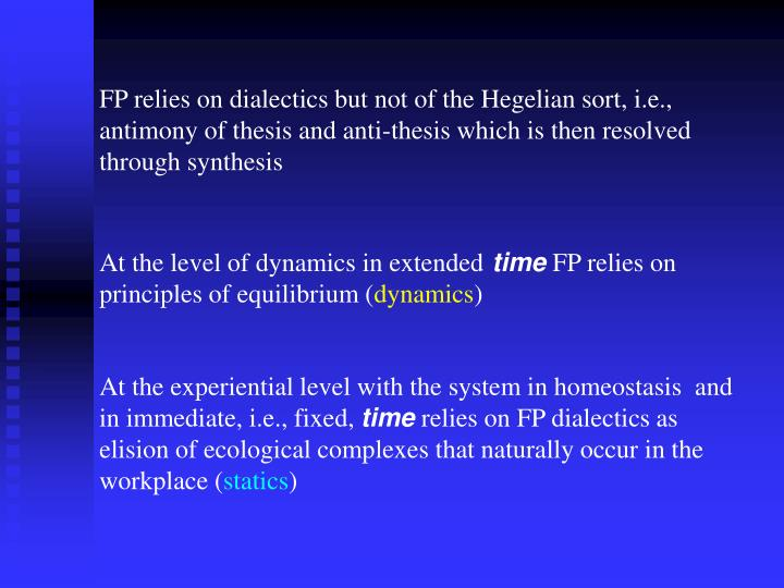 FP relies on dialectics but not of the Hegelian sort, i.e., antimony of thesis and anti-thesis which is then resolved through synthesis