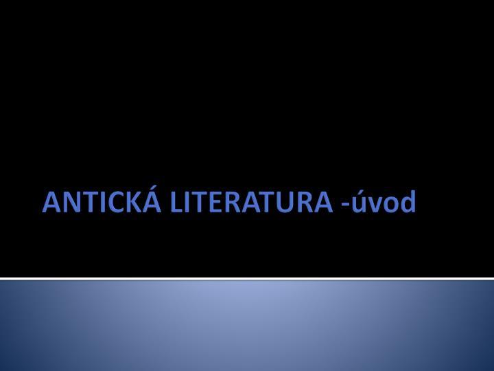 ANTICKÁ LITERATURA -úvod