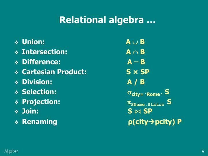 Relational algebra …