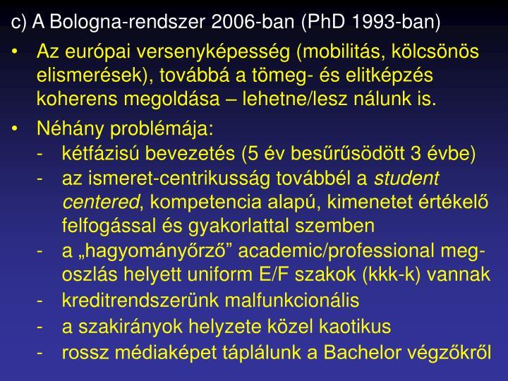c) A Bologna-rendszer 2006-ban (PhD 1993-ban)