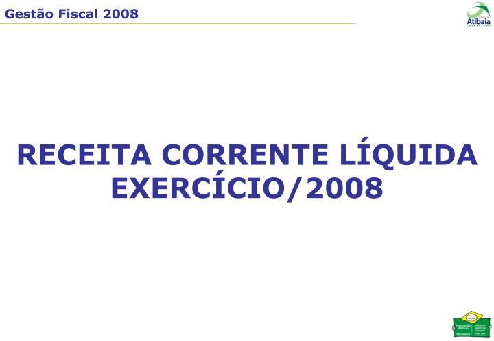 RECEITA CORRENTE LÍQUIDA EXERCÍCIO/2008