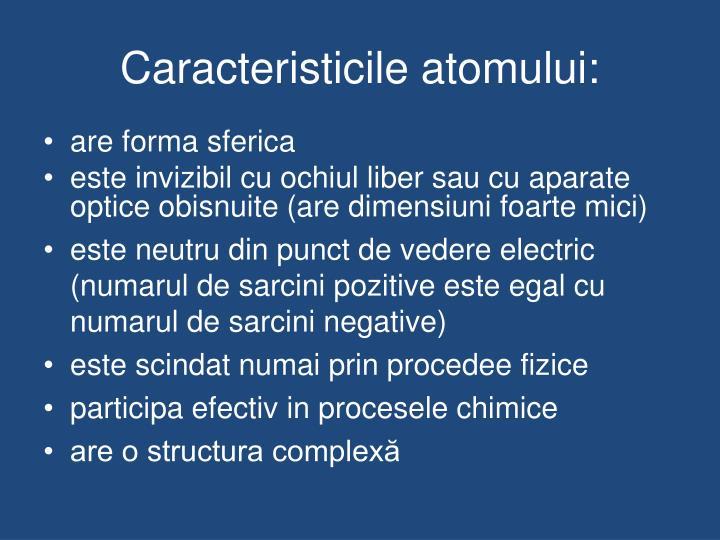 Caracteristicile atomului: