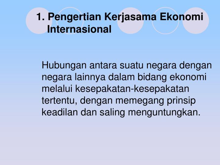 1. Pengertian Kerjasama Ekonomi  Internasional
