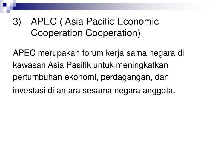 3) APEC ( Asia Pacific Economic Cooperation Cooperation)