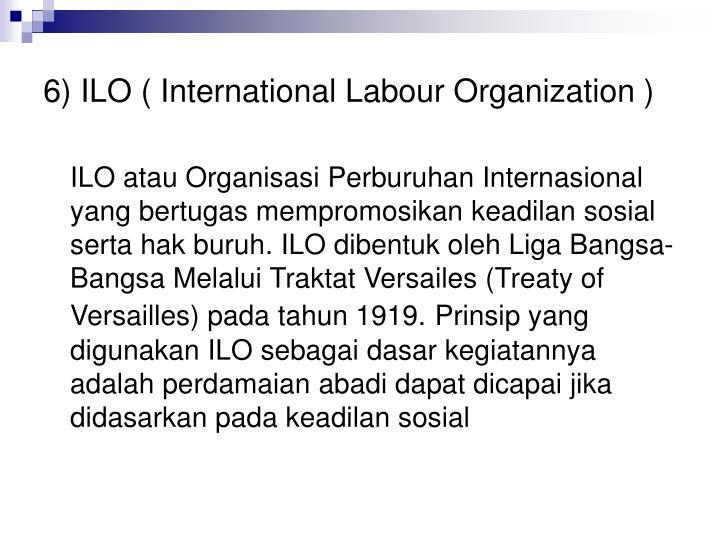 6) ILO ( International Labour Organization )