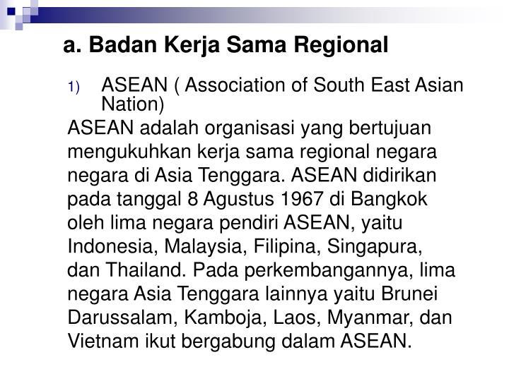 a. Badan Kerja Sama Regional