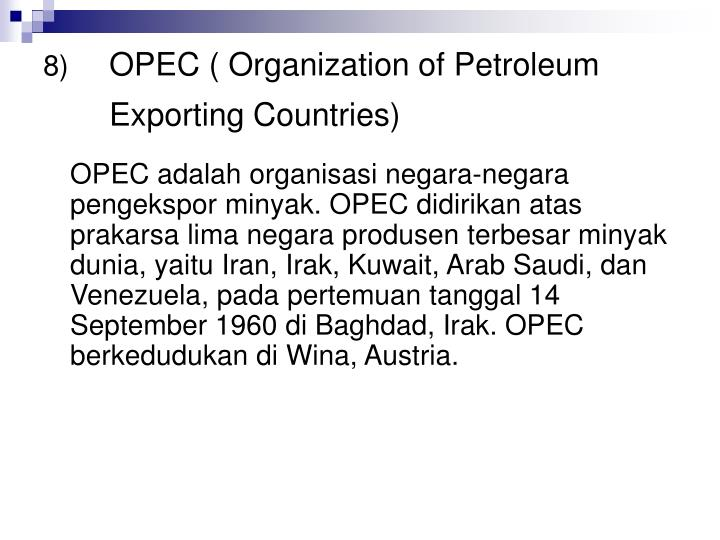OPEC ( Organization of Petroleum Exporting Countries)