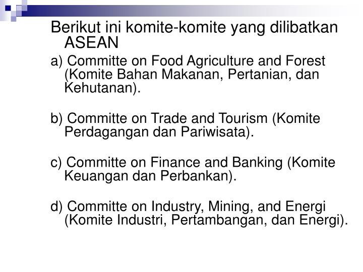 Berikut ini komite-komite yang dilibatkan ASEAN