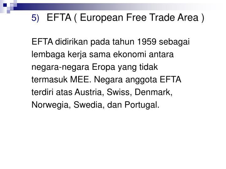 EFTA ( European Free Trade Area )