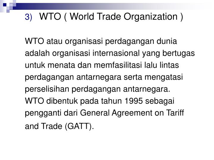 WTO ( World Trade Organization )