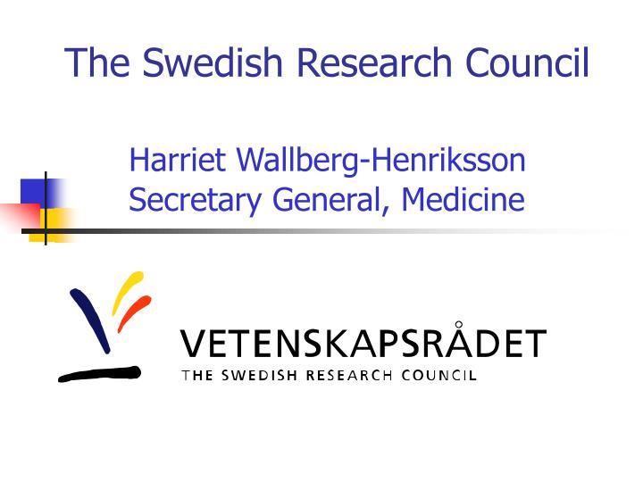 The swedish research council harriet wallberg henriksson secretary general medicine